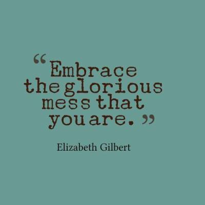 embrace the glorious mess quote